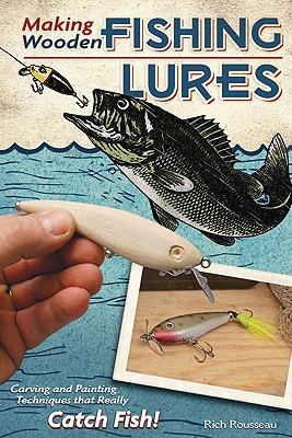 Making Wooden Fishing Lures By Rousseau, Rich